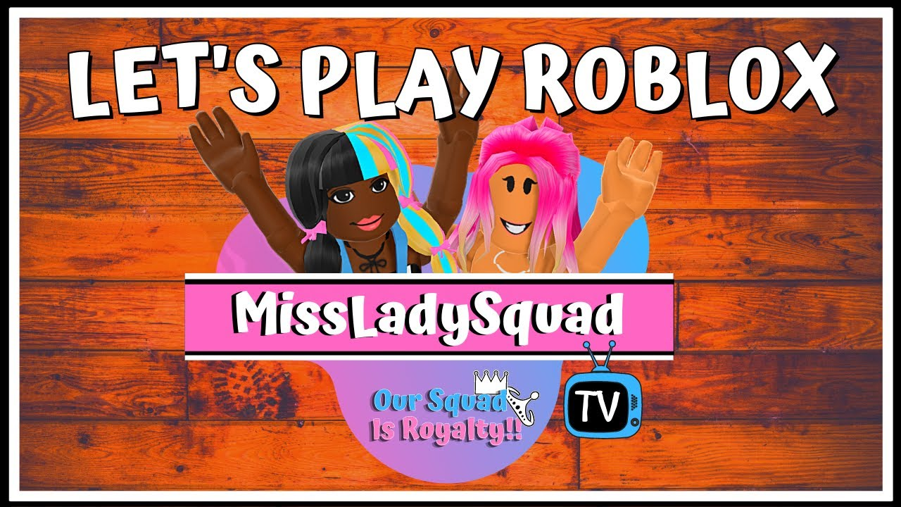 Let S Play Roblox What Should We Play Missladysquad