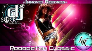 Mix Reggeton Clasic ((Dj SocK - Innovet Rekords))  Part. 01