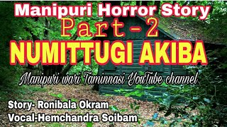 Manipuri horror story |NUMITTUGI AKIBA| part-2