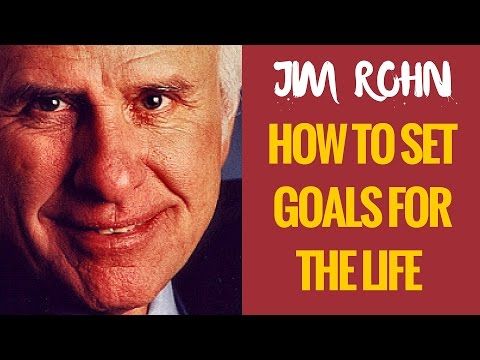 Setting Goals - Jim Rohn - How To Set Goals For The Life You Actually Want