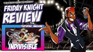 Friday Knight Review - Indivisible with Maguma