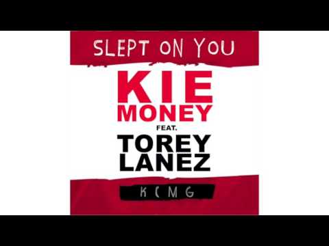 KIE MONEY FEAT. TORY LANEZ SLEPT ON YOU