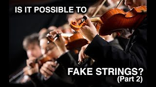Is It Possible To Fake Strings? Part 2/2