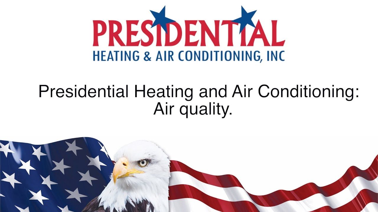 Improving Air Quality - Presidential Heating & Air Conditioning
