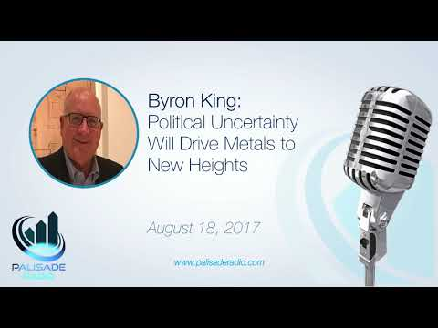 Byron King: Political Uncertainty Will Drive Metals to New Heights