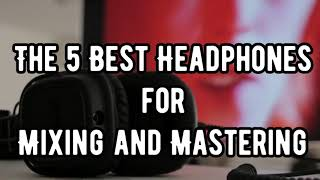 The 5 Best Headphones  for  Mixing and Mastering #music & Sounds