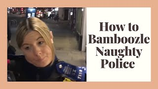 How to bamboozle naughty police