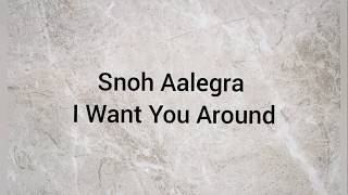Snoh Aalegra- I Want You Around (lyrics)