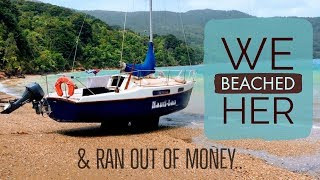 We Beached Her & then Ran Out of Money Ep. 11