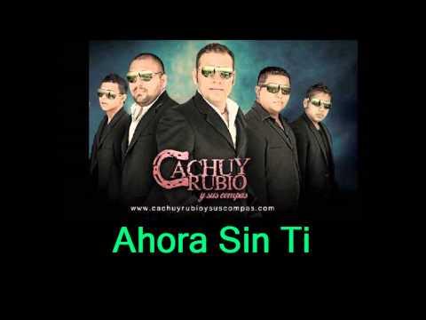 Ahora Sin Ti - Cachuy Rubio y Sus Compas