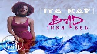 Ita Kay - Bad Inna Bed (Raw) - December 2016