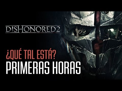 DISHONORED 2: Gameplay comentado, primeras valoraciones