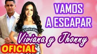 Vamos a Escapar - Alvaro & Diego - Cancion de Viviana y Jhonny -  OFICIAL