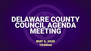 May 5, 2020 Delaware County Council Agenda Meeting