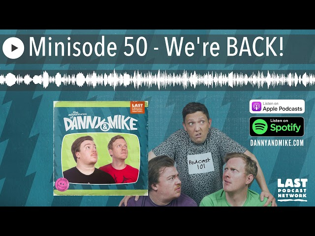 Minisode 50 - We're BACK!
