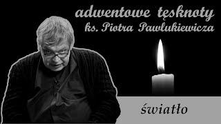 Światło   Adwentowe tęsknoty ks. Piotra Pawlukiewicza