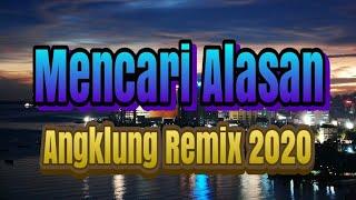 Download Lagu Mencari Alasan Exist Dj Angklung Remix 2020 mp3