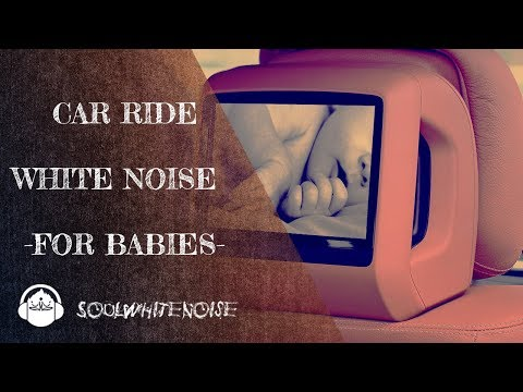Car Ride Sounds For Babies | Restful White Noise