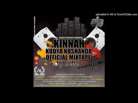 KINNAH KUDYA KUSHANDA OFFICIAL MIXTAPE (NOVEMBER 2017) MIXED BY DJ MATTY +263777260344