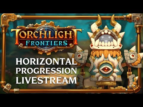 Torchlight Frontiers | Horizontal Progression Livestream VoD