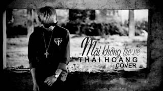 MÃI KHÔNG TRỞ VỀ _ THÁI HOÀNG cover