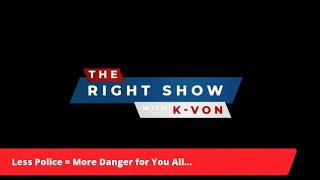 """The Right Show"" LIVE w/ K-von ~ Where My Dogs At?  (Cultural War is Here)"