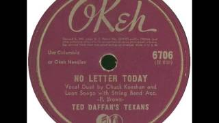 Ted Daffan & His Texans (Chuck Keeshan & Leon Seago). No Letter Today (Okeh 6706, 1942)