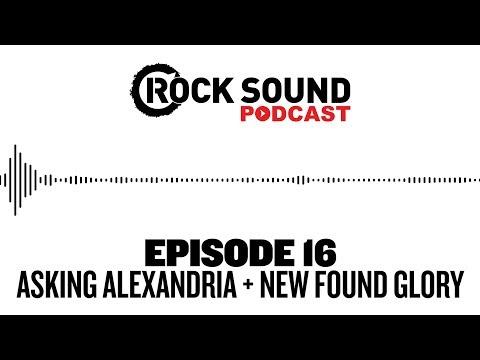 Rock Sound Podcast #016 - Asking Alexandria + New Found Glory