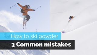 HOW TO SKI POWDER | 3 COMMON MISTAKES & HOW TO FIX THEM