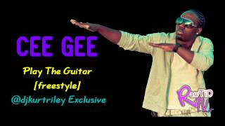 Cee Gee - Play The Guitar FREESTYLE (KURT RILEY EXCLUSIVE)