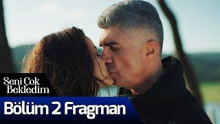 Seni Çok Bekledim 2. Bölüm Fragman