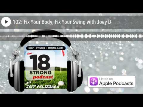 102: Fix Your Body, Fix Your Swing with Joey D