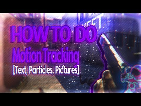 How To Motion Track (Particles, Text, And Pictures) [After Effects Editing Tutorials #3]