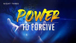 Night 3 - Ye Shall Receive Power   I  Power to Forgive