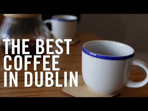 The Best Coffee In Dublin