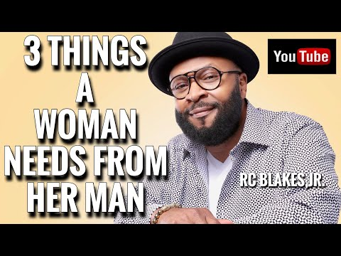 3 THINGS A WOMAN NEEDS FROM HER MAN