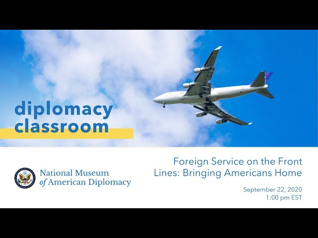 Diplomacy Classroom: Foreign Service on the Front Lines: Bringing Americans Home