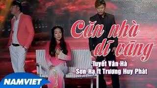 Liên Khúc Căn Nhà Dĩ Vãng - Tuyết Vân Hà, Sơn Hạ, Trương Huy Phát [MV HD OFFICIAL]