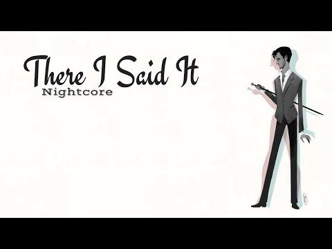 THERE I SAID IT | Nightcore