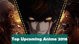 Top Upcoming Anime 2016 [ TV/Movies/OVA ]