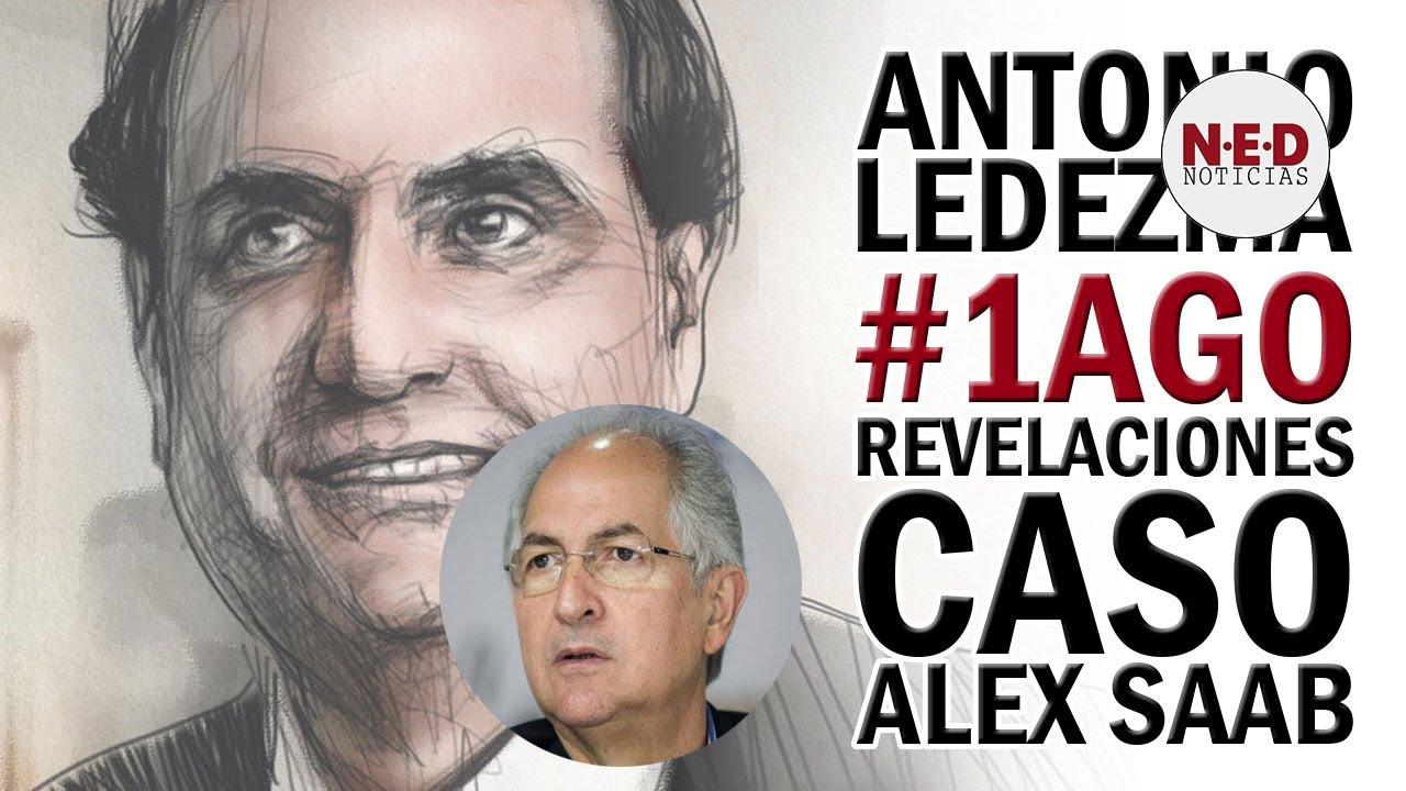 ANTONIO LEDEZMA #1AGO REVELACIONES SOBRE EL CASO ALEX SAAB