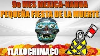 9o Mes Mexica-Nahua. Pequeña Fiesta de la Muerte. Tlaxochimaco.