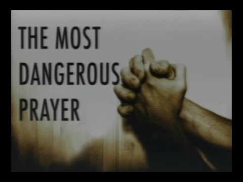 The Most Dangerous Prayer— April 12, 2015
