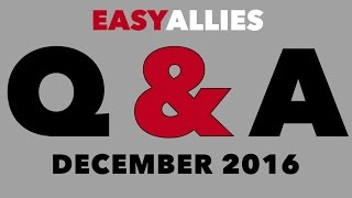 Easy Allies Patron Q&A - December 2016 - Belated Edition
