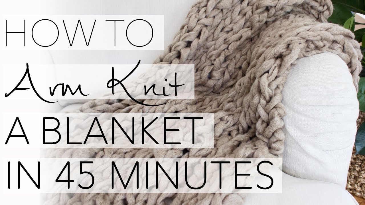 Knit Blanket Pattern Size 13 Needles : How to Arm Knit a Blanket in 45 Minutes with Simply Maggie ...