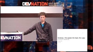 DevNation 2015 - Vincent Batts - Golang: The good, the bad, & the ugly