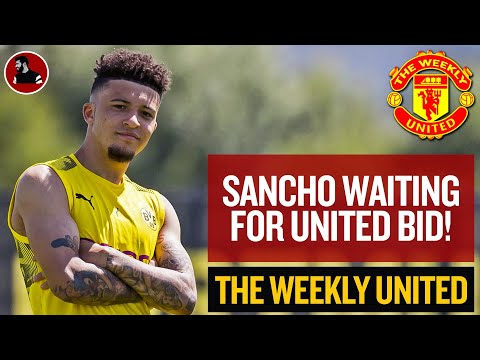 Sancho Waiting For Man Utd Bid! | The Weekly United