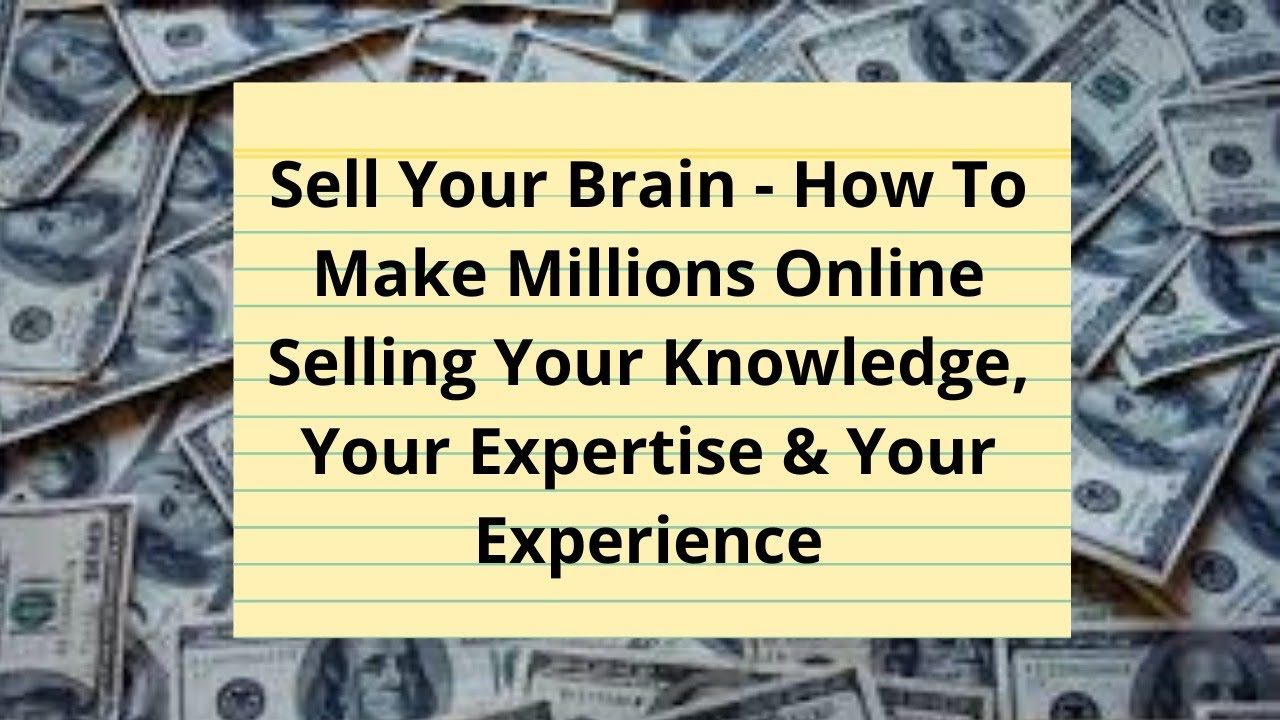 How To Sell Your Brain For Good Money Even If You Have A Low IQ
