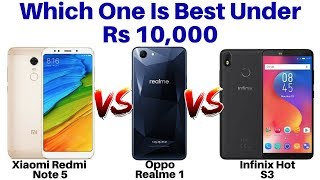 Oppo Realme 1 Vs Xiaomi redmi Note 5 Vs Infinix Hot S3 | Which One Is Best Under Rs 10,000.