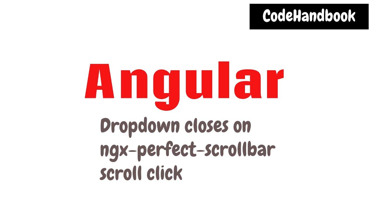 Angular : Dropdown Closes on ngx-perfect-scrollbar Scroll Click